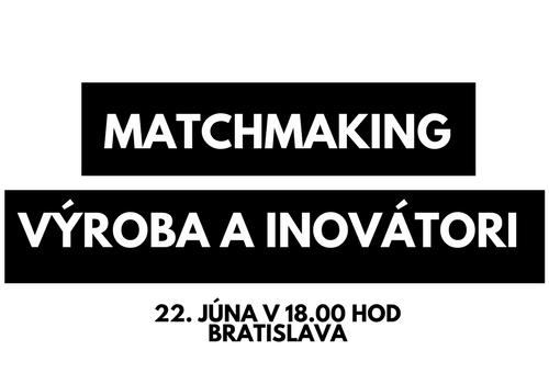 Organizujeme MatchMaking Workshop pre výrobné firmy a inovátorov